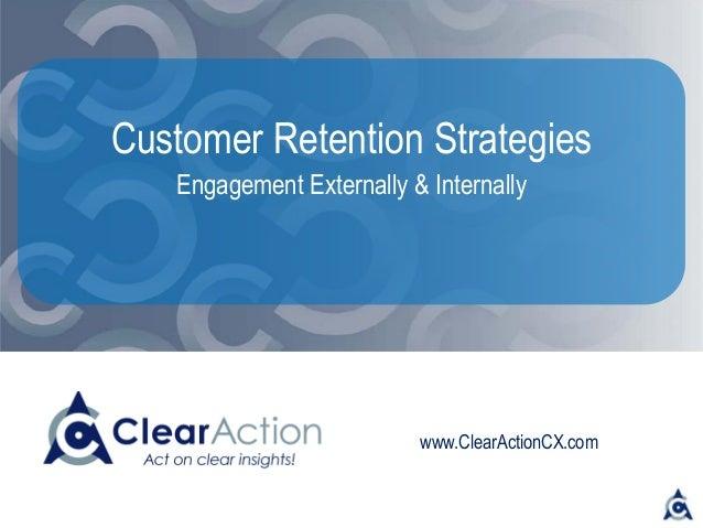 www.ClearActionCX.com Customer Retention Strategies Engagement Externally & Internally