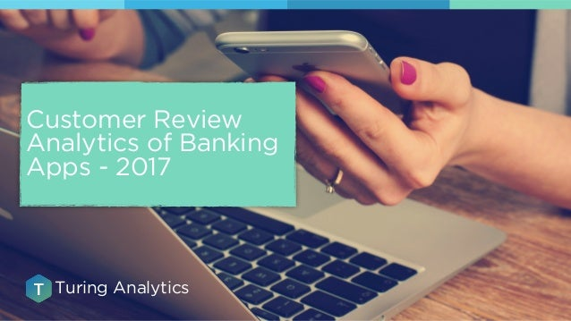 Customer Review Analytics of Banking Apps - 2017 Turing Analytics