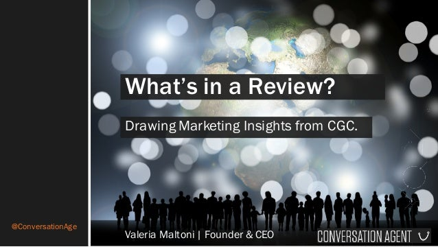 @ConversationAge What's in a Review? Drawing Marketing Insights from CGC. Valeria Maltoni | Founder & CEO