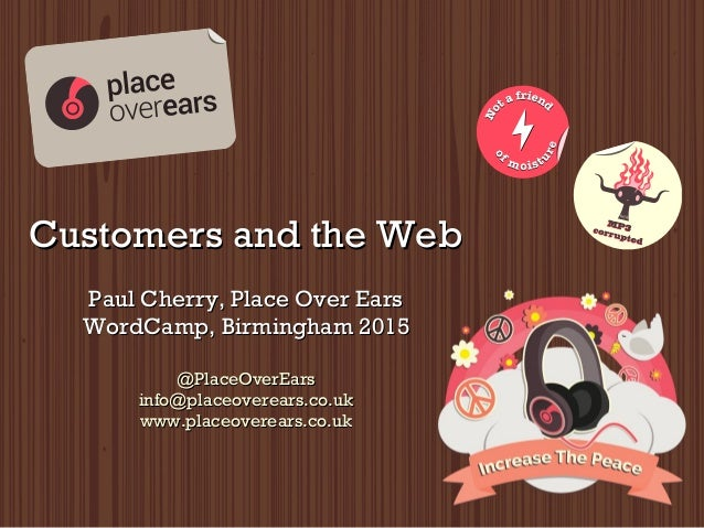 Customers and the WebCustomers and the Web Paul Cherry, Place Over EarsPaul Cherry, Place Over Ears WordCamp, Birmingham 2...