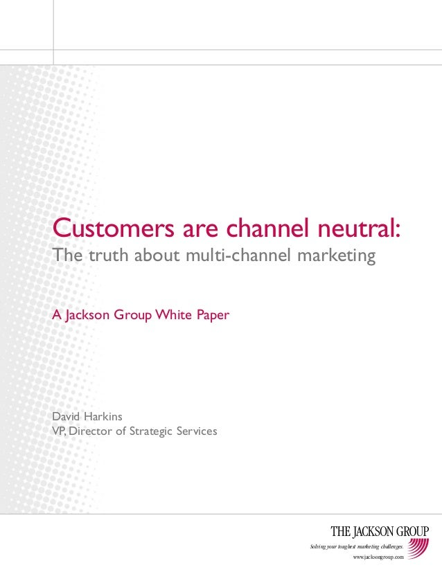 Customers are channel neutral:  The truth about multi-channel marketing  Solving your toughest marketing challenges.  www....