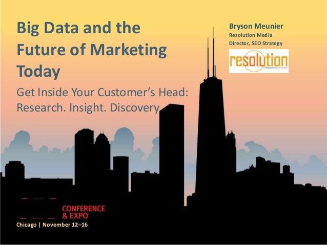 Big Data and the                   Bryson Meunier                                   Resolution Media                      ...