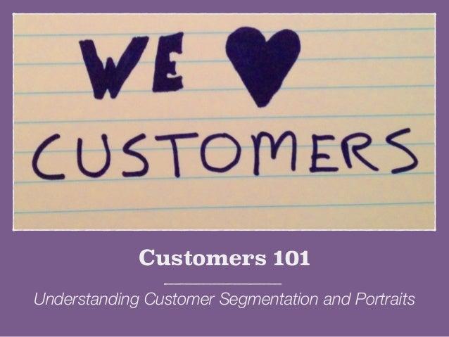 Customers 101 Understanding Customer Segmentation and Portraits