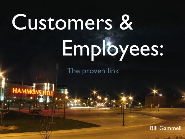 Customers &  Employees: Bill Gammell The proven link