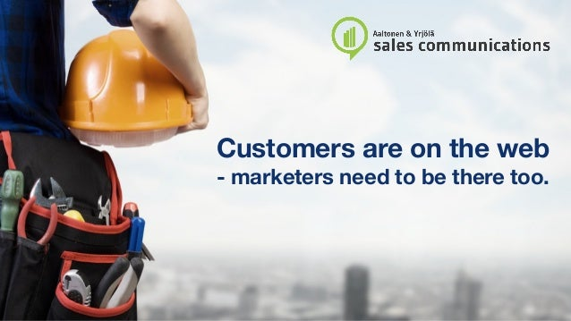 Customers are on the web - marketers need to be there too.