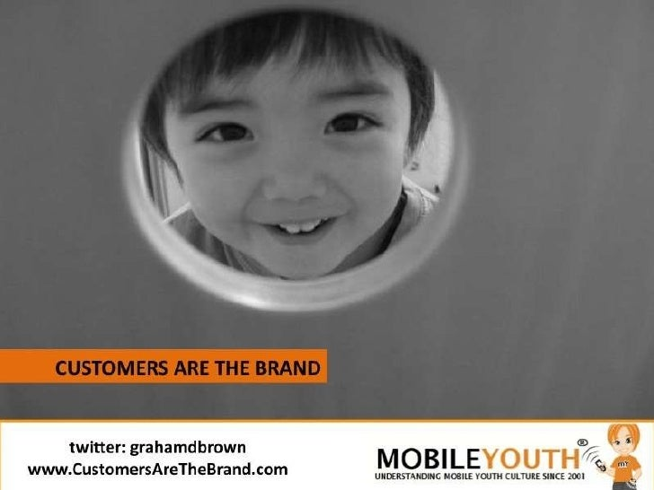 twitter: grahamdbrown www.CustomersAreTheBrand.com CUSTOMERS ARE THE BRAND