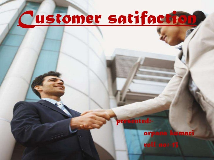 Customer satifaction<br />presented:-<br />arpanakumari<br />          roll no:-13<br />