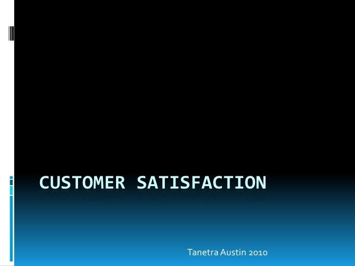 Customer Satisfaction<br />Tanetra Austin 2010<br />