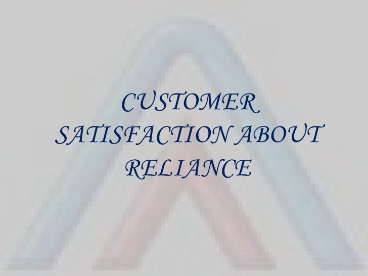 CUSTOMER SATISFACTION ABOUT RELIANCE<br />