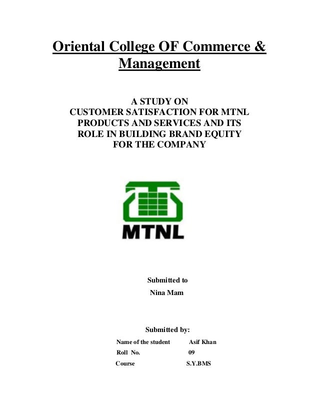 Oriental College OF Commerce & Management A STUDY ON CUSTOMER SATISFACTION FOR MTNL PRODUCTS AND SERVICES AND ITS ROLE IN ...