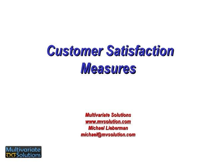 Customer Satisfaction Measures Multivariate Solutions www.mvsolution.com Michael Lieberman [email_address]