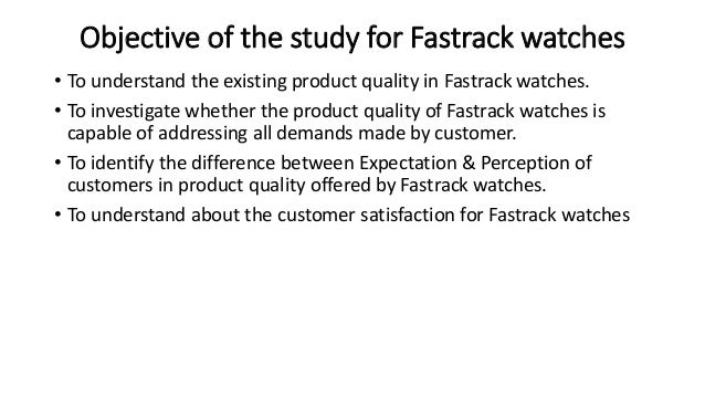 customer satisfaction towards fastrack watches History of titan company ltd company  - titan industries has announced a new range of fastrack watches for young  -floats towards automotive and aerospace .