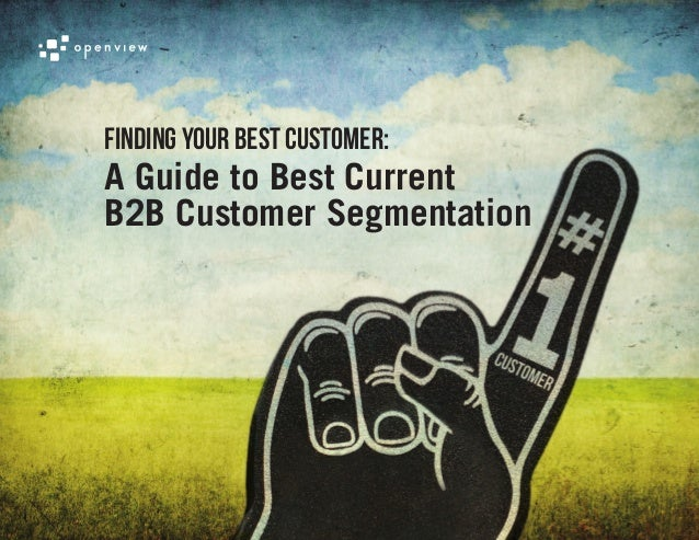 Finding Your Best Customer:A Guide to Best CurrentB2B Customer Segmentation