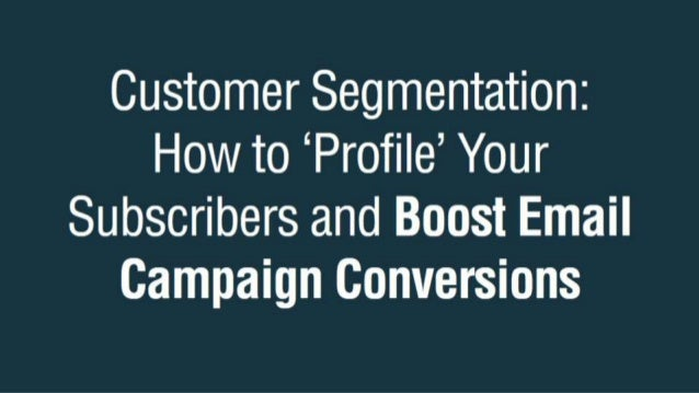 Customer Segmentation:  How to 'Profile' Your Subscribers and Boost Email Campaign Conversions