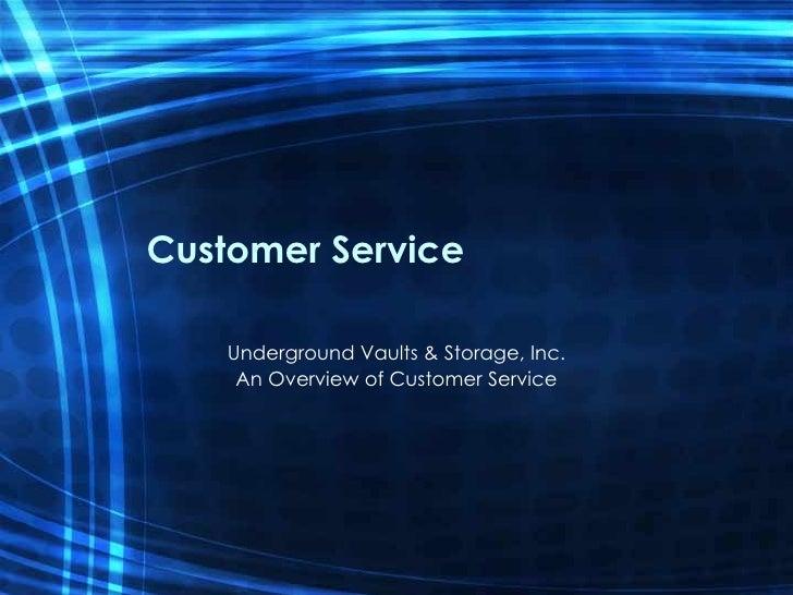 Customer Service Underground Vaults & Storage, Inc. An Overview of Customer Service