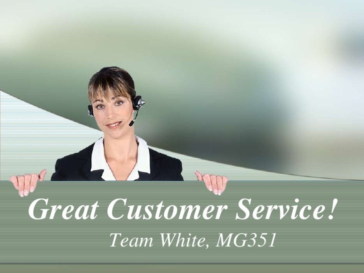 Great Customer Service!<br />Team White, MG351<br />