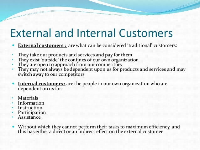 what are the differences between internal and external customers in a business environment The difference between internal and external customers: internal customers are employees, suppliers, dispatchers, basically anyone who works or.