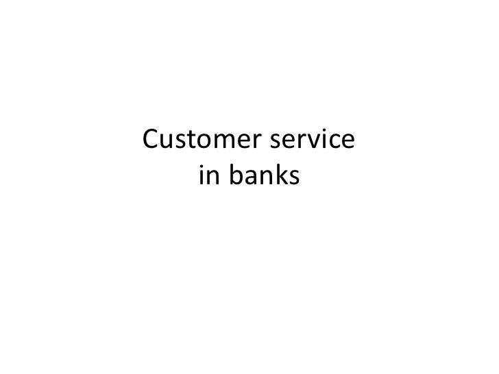 Customer servicein banks <br />