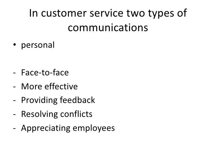 In customer service two types of communications <br />personal<br /><ul><li>Face-to-face