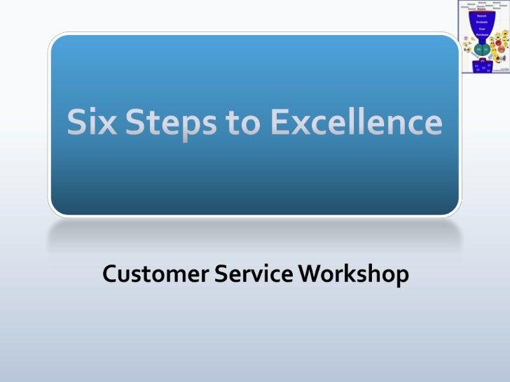 Six Steps to Excellence<br />Customer Service Workshop<br />