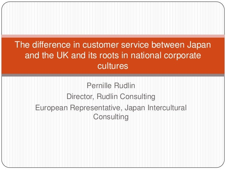 The difference in customer service between Japan  and the UK and its roots in national corporate                      cult...
