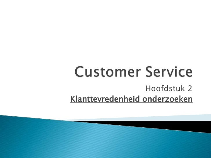Customer Service<br />Hoofdstuk 2<br />Klanttevredenheid onderzoeken<br />