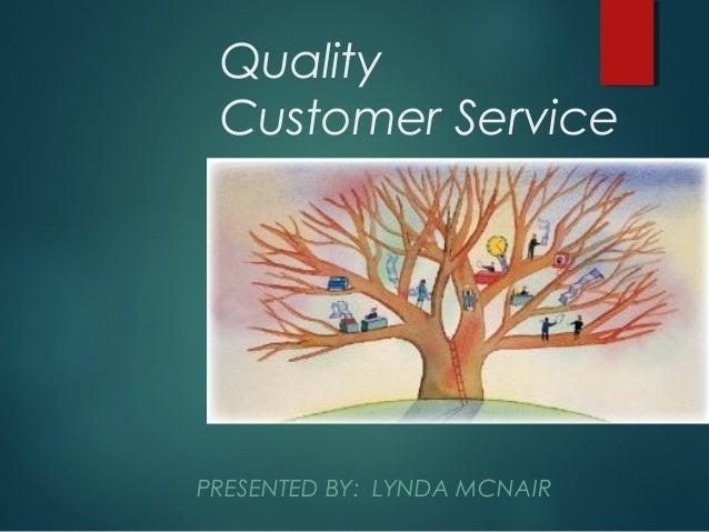 Quality Customer ServicePRESENTED BY: LYNDA MCNAIR