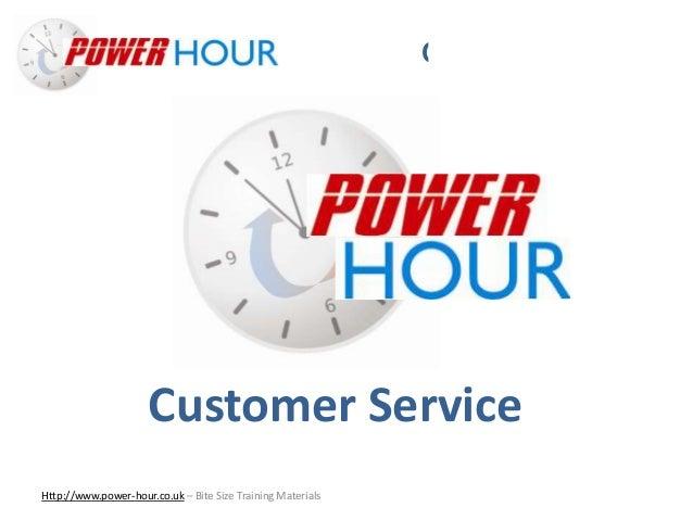 Customer Service Http://www.power-hour.co.uk – Bite Size Training Materials Customer Service