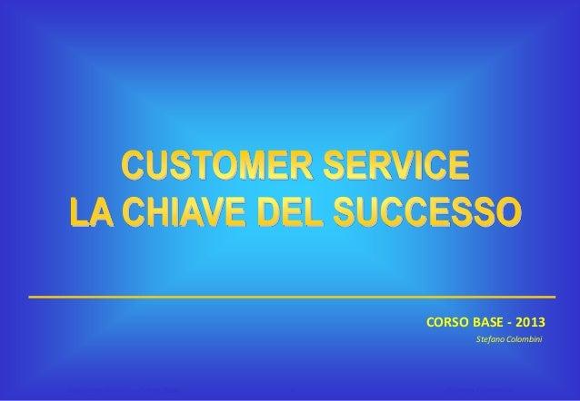 CORSO BASE - 2013 Stefano Colombini  Customer Service – Corso Base  1  Stefano Colombini