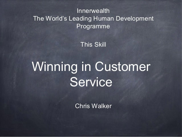 Winning in Customer Service Innerwealth The World's Leading Human Development Programme This Skill Chris Walker