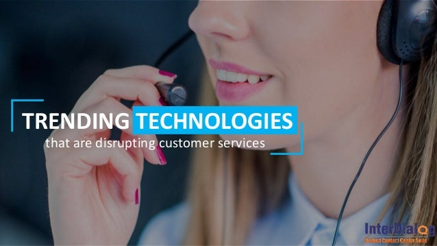 TRENDING TECHNOLOGIES that are disrupting customer services