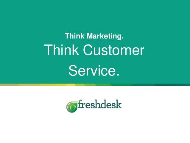 Think Marketing. Think Customer Service.