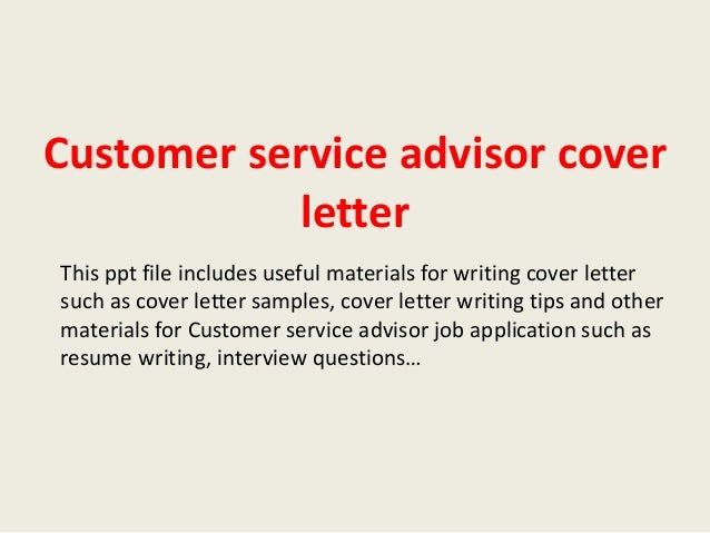 Customer Service Advisor Cover Letter This Ppt File Includes Useful  Materials For Writing Cover Letter Such ...