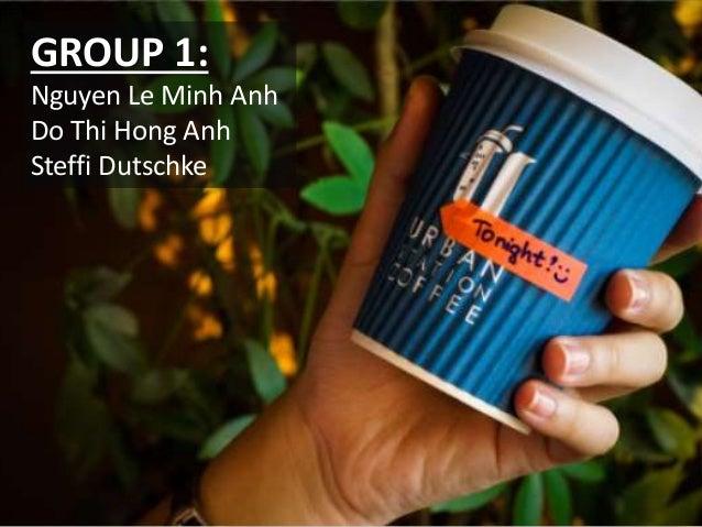 GROUP 1: Nguyen Le Minh Anh Do Thi Hong Anh Steffi Dutschke