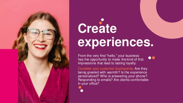 """Create experiences. From the very first """"hello,"""" your business has the opportunity to make the kind of first impressions t..."""