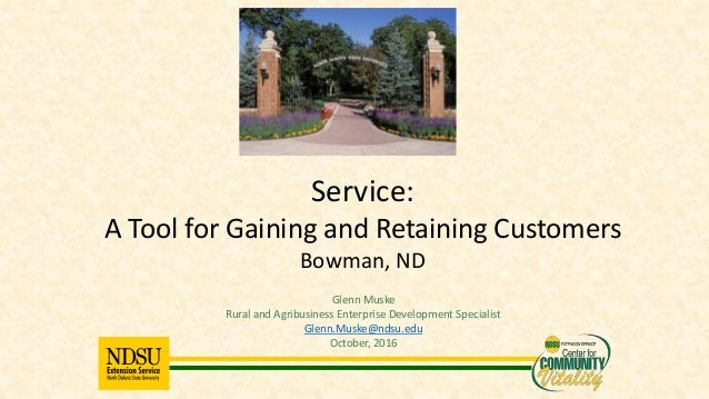 Glenn Muske Rural and Agribusiness Enterprise Development Specialist Glenn.Muske@ndsu.edu October, 2016 Service: A Tool fo...