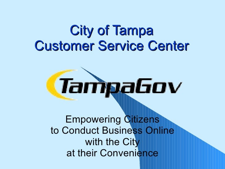 City of Tampa Customer Service Center Empowering Citizens to Conduct Business Online with the City at their Convenience
