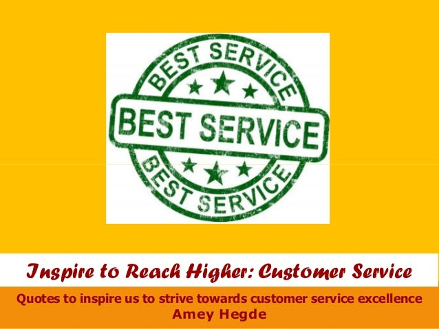 Amey HegdeQuotes to inspire us to strive towards customer service excellenceInspire to Reach Higher: Customer Service
