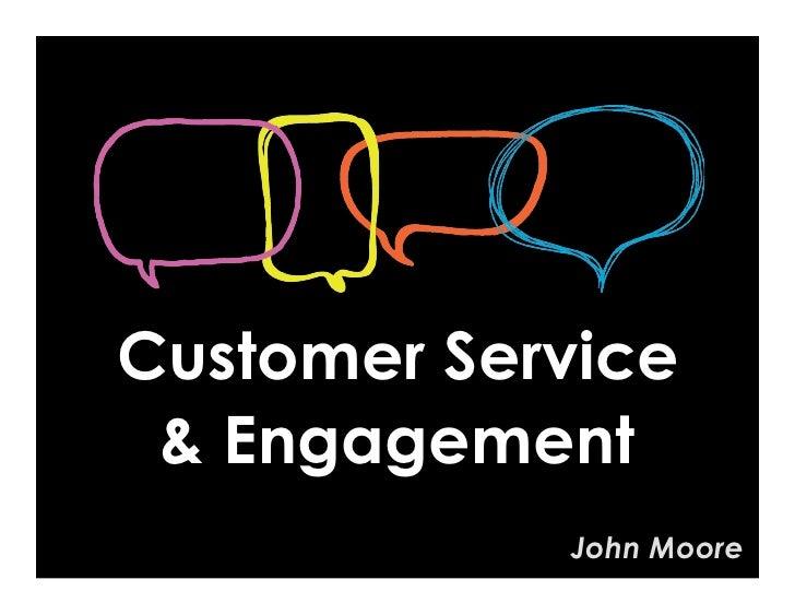Customer Service  & Engagement             John Moore