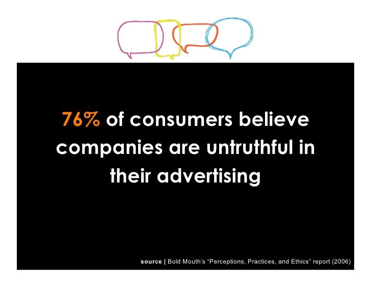 """76% of consumers believe companies are untruthful in     their advertising            source 