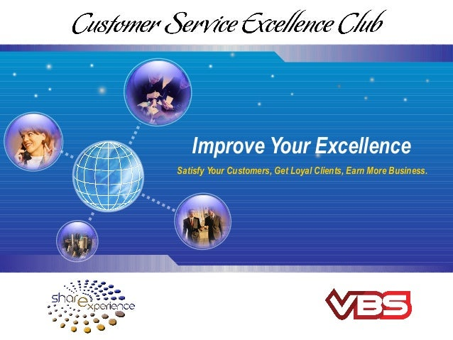 Improve Your Excellence Satisfy Your Customers, Get Loyal Clients, Earn More Business.