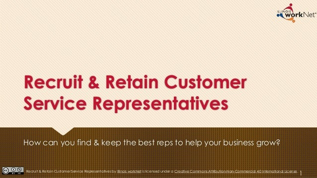 Recruit & Retain Customer Service Representatives How can you find & keep the best reps to help your business grow? 1Recru...