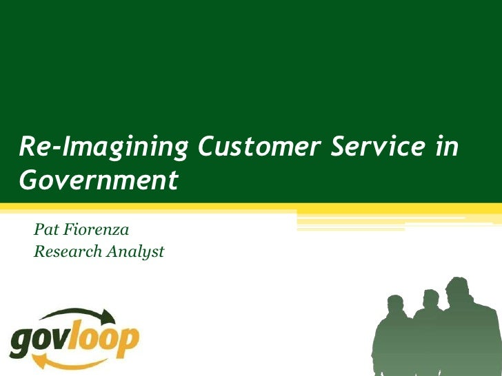 Re-Imagining Customer Service inGovernment Pat Fiorenza Research Analyst