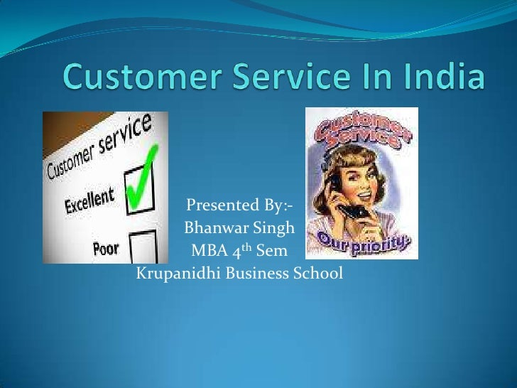 Customer Service In India<br />Presented By:-<br />Bhanwar Singh<br />MBA 4th Sem<br />Krupanidhi Business School<br />