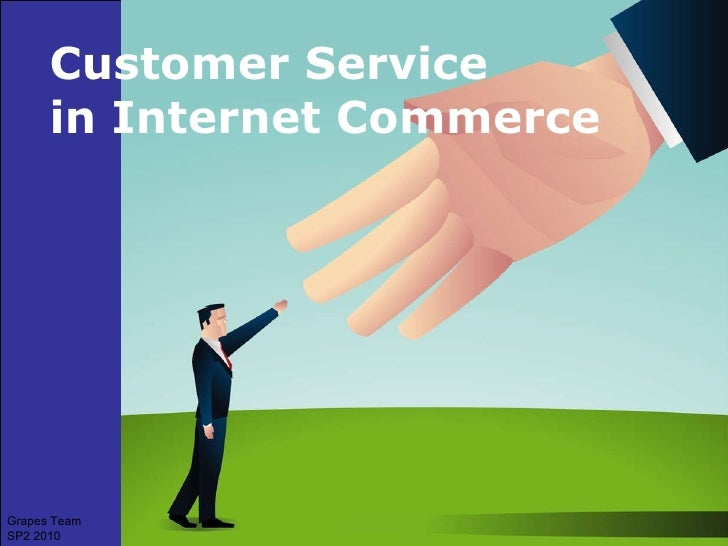 Customer Service  in Internet Commerce Grapes Team SP2 2010