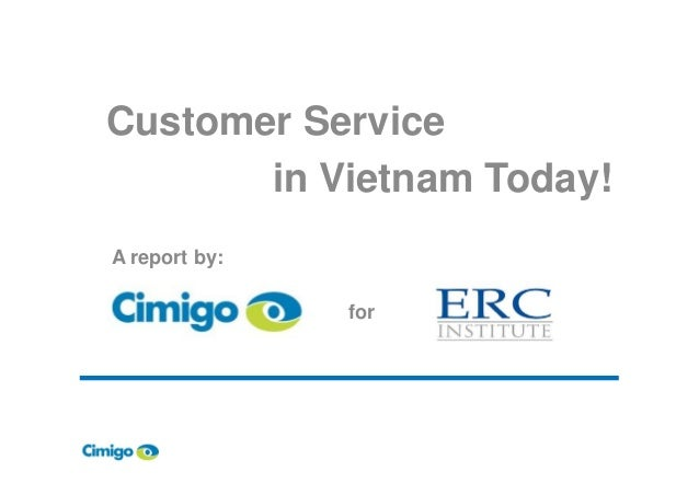 Customer Service       in Vietnam Today!A report by:               for