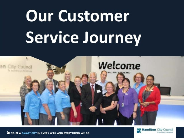 Our Customer  Service Journey   TO BE A SMART CITY IN EVERY WAY AND EVERYTHING WE DO