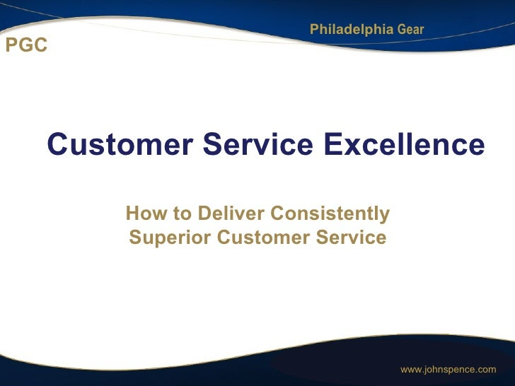 PGC <ul><li>Customer Service Excellence </li></ul>How to Deliver Consistently Superior Customer Service