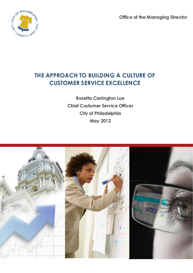 Rosetta Carrington LueChief Customer Service OfficerCity of PhiladelphiaMay 2012THE APPROACH TO BUILDING A CULTURE OFCUSTO...
