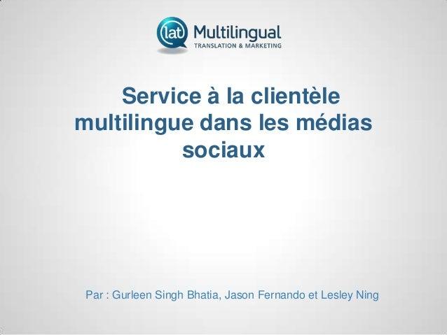Service à la clientèle multilingue dans les médias sociaux Par : Gurleen Singh Bhatia, Jason Fernando et Lesley Ning